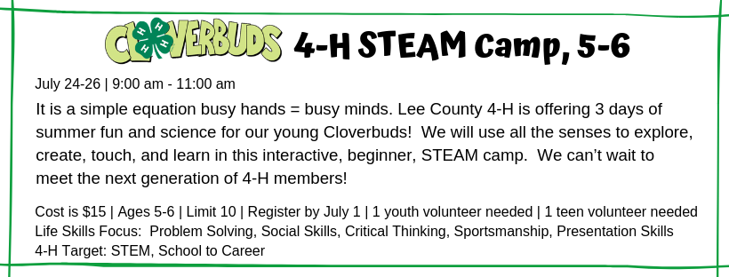 It is a simple equation busy hands = busy minds. Lee County 4-H is offering 3 days of summer fun and science for our young Cloverbuds! We will use all the senses to explore, create, touch, and learn in this interactive, beginner, STEAM camp. We can't wait to meet the next generation of 4-H members!